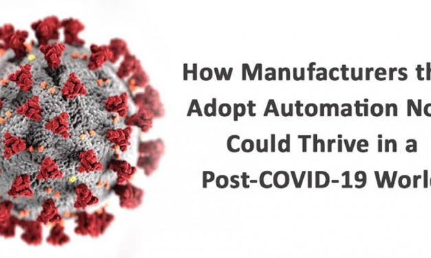 HOW MANUFACTURERS THAT ADOPT AUTOMATION NOW COULD THRIVE IN A POST-COVID-19 WORLD