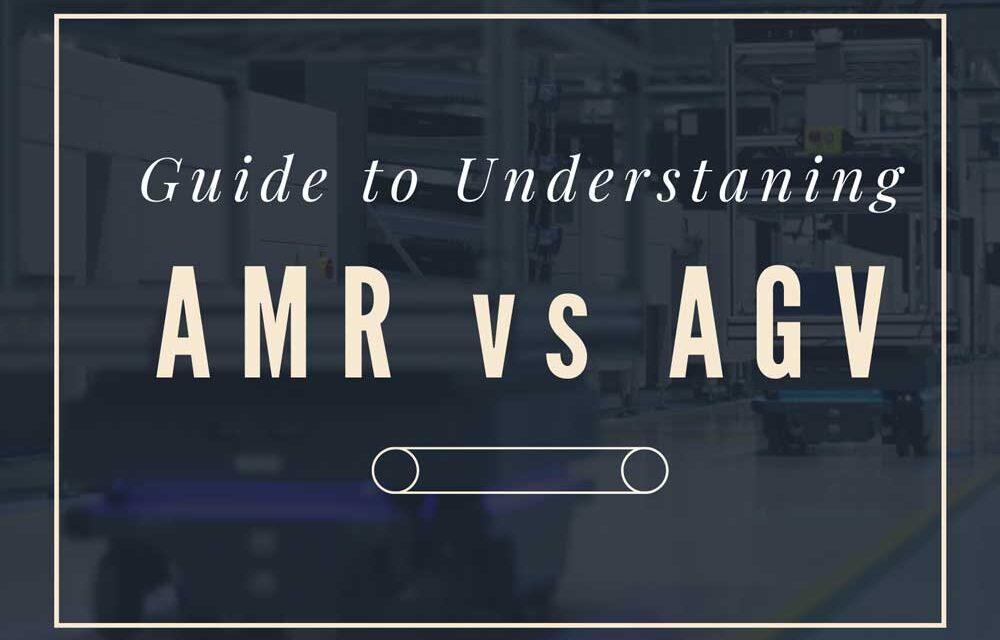 Automated Guided Vehicles (AGV) vs Autonomous Mobile Robots (AMR): A Guide